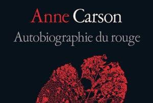 «Autobiographie du rouge» <br> d'Anne Carson