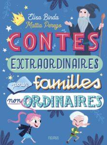 «Contes extraordinaires pour familles non ordinaires» <br>d'Élisa Binda et Mattia Perego