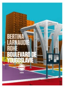 Boulevard de Yougoslavie, Arno Bertina, Mathieu Larnaudie, Oliver Rohe