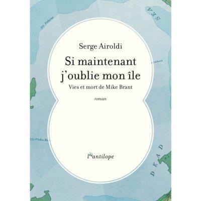 « Si maintenant j'oublie mon île », de Serge Airoldi aux éditions de l'Antilope : un Mike Brant porté aux nues ou un Moshé Brand mis en abyme ?